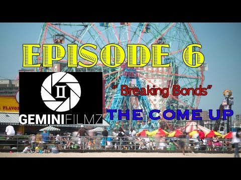 "THE COME UP (EPISODE.6) "" BREAKING BONDS"""