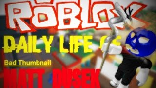 ROBLOX - Daily Life Of Matt Dusek