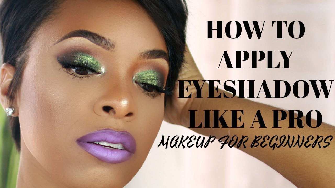 MAKEUP FOR BEGINNERS: HOW TO APPLY EYESHADOW LIKE A PRO ...