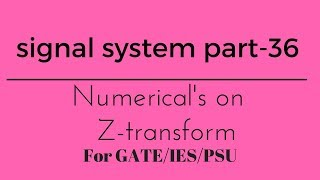 Numericals on Z-transform lecture - 36 for gate/ese/psu