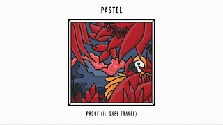 Pastel - Proof (feat. Safe Travel)