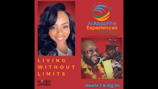 All About The Experinces:  Living Without Limits--Featuring Howie T & Big Dz
