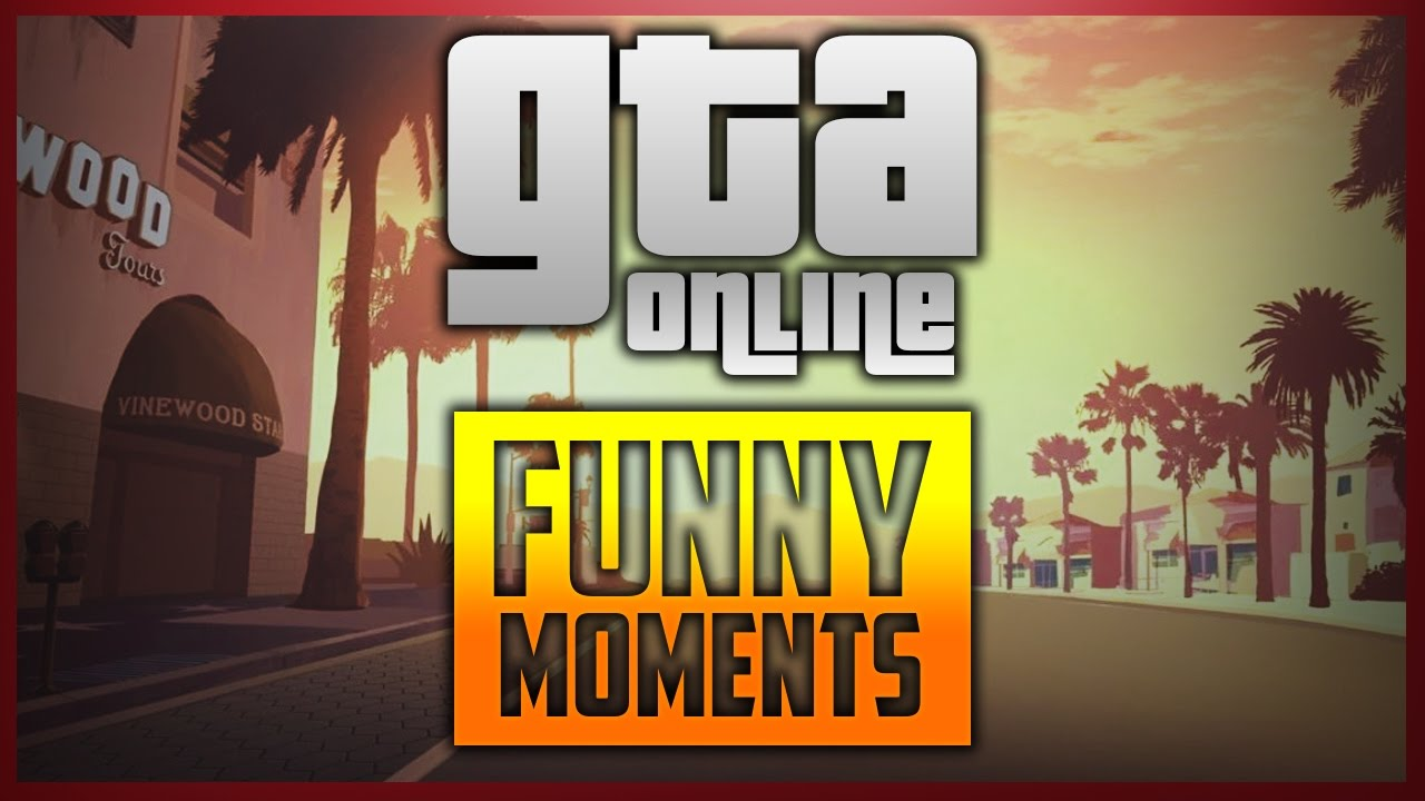 Gta Online Funny Moments And Epic Clips 1 1080p Youtube