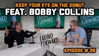 Keep Your Eye on the Donut Ft. Bobby Collins (Failing Forward with Steve Hofstetter)
