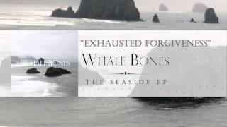 """Exhausted Forgiveness"" - Whale Bones"