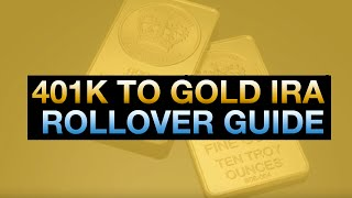 401K To Gold IRA Rollover Guide: 401k To Gold IRA Rollover Explained