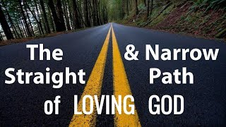 The Straight & Narrow Path of Loving God by Dr Michael H Yeager