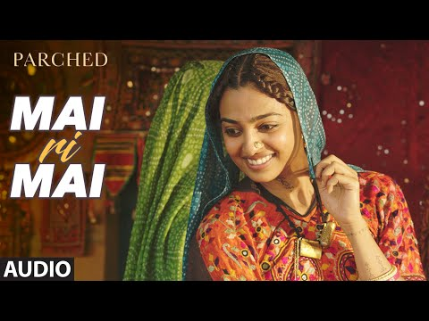 MAI RI MAI Full Movie Song ( Audio) | PARCHED | Radhika ,Tannishtha, Surveen & Adil Hussain