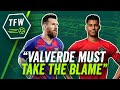 Barcelona are shocking and it's Valverde's fault! ► TFW