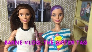 Barbie Vlog: The Sister Tag