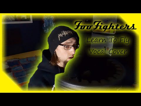 Foo Fighters - Learn To Fly (Vocal Cover)