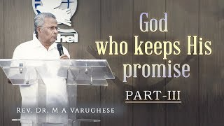 God who keeps His promise, Part-III - Rev. Dr. M A Varughese