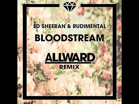 Ed Sheeran & Rudimental - Bloodstream (Allward Remix)