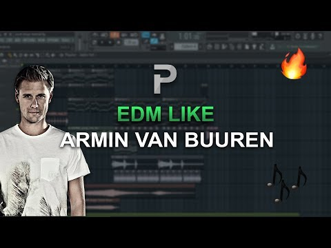 HOW TO MAKE: EDM Like ARMIN VAN BUUREN - FL Studio Tutorial
