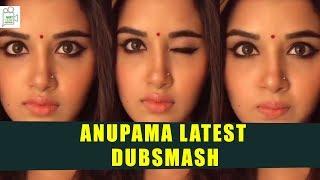 Actress Anupama Latest Dubsmash Videos || #Dubsmash || Latest Updates || Mintleaf Entertainment