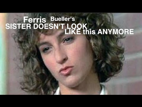 Ferris Bueller's Sister Doesn't Look Like this Anymore