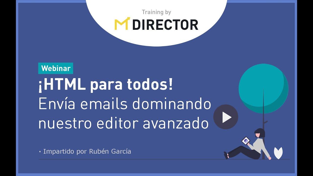 MDirector Webinar - ¡HTML para todos! Envía emails dominando ...