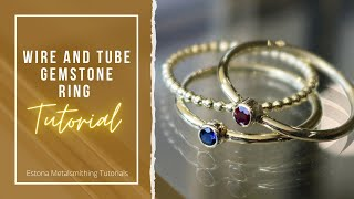 How To Make A Wire And Tube Birthstone Ring - Estona Metalsmithing Tutorials