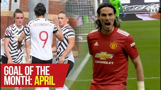 Goal of the Month: April | Cavani, Fernandes, Toone, Iqbal, Elanga & More! | Manchester United