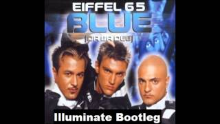 Eiffel 65 - Blue (Da Ba Dee) (Illuminate Bootleg) FREE FULL DOWNLOAD IN DESCRIPTION