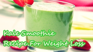 Kale Smoothie Recipe For Weight Loss