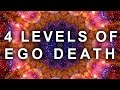 4 LEVELS OF THE EGO DEATH EXPERIENCE | (PSYCHEDELIC, ASTRAL REALM, SPIRITUAL, MEDITATION, LSD, DMT)