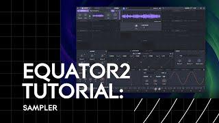 Equator2 Tutorial: Sampler