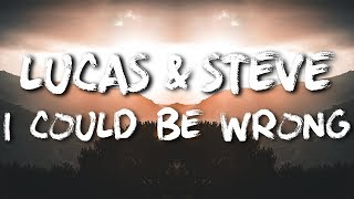 Lucas & Steve - I Could Be Wrong [LYRICS]