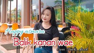 Download Balik kanan wae -Happy Asmara Cover DeviDiah - Akustik