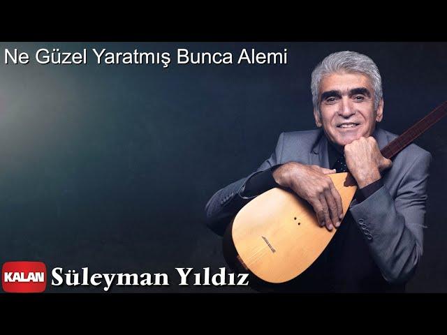 Süleyman Yıldız - Ne Güzel Yaratmış Bunca Alemi [ Gönülden İkrarım © 2020 Kalan Müzik ]