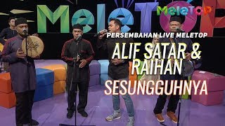 Sesungguhnya - Alif Satar & Raihan | Persembahan Live MeleTOP | Nabil & Neelofa