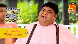 Your Favorite Character | Dr Haathi's Weight Issues | Taarak Mehta Ka Ooltah Chashmah
