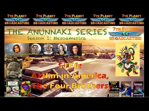 The Anunnaki Series S1E6: Aztlan in Americas, the Four Brothers