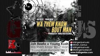 Jah Reefa x Young Kush - Wa Them Know Bout Man (Official Audio 2019)