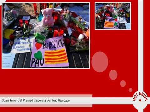 Spain Terror Cell Planned Barcelona Bombing Rampage