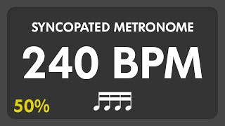 240 BPM - Syncopated Metronome - 16th Notes (50%)