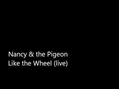 Nancy & the Pigeon - Like the Wheel (live)