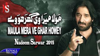 Nadeem Sarwar | Maula Mera Ve Ghar | 2015