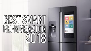 Best Smart Refrigerators 2018 - Top 5 Best Smart Refrigerator You Can Buy