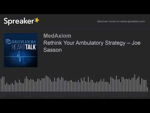 rethink-your-ambulatory-strategy-–-joe-sasson