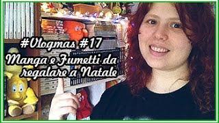 MANGA e FUMETTI da regalare a NATALE! | #Vlogmas 17/12/2016 🎄