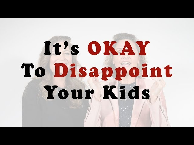 Learn To Disappoint Your Kids - Amber Lia and Wendy Speake