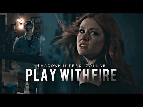 Shadowhunters • Play With Fire {collab}