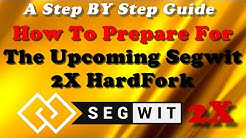HOW TO PREPARE FOR THE UPCOMING SEGWIT 2X HARDFORK - A Step By Step Guide