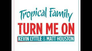 Tropical Family - Kevin Lyttle & Matt Houston -Turn me on