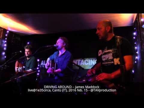 DRIVING AROUND – James Maddock live@1e35circa, Cantù (IT), 2016 feb. 15 - @TAVproduction