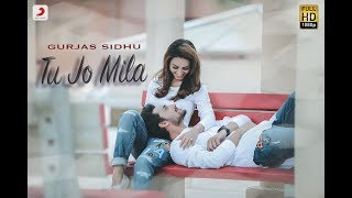 Gurjas Sidhu Tu Jo Mila | Latest Hindi Song 2018