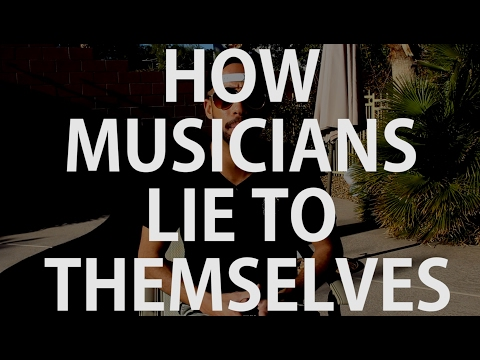 HOW TO Start A MUSIC CAREER: The Dangers of Lying To Yourself