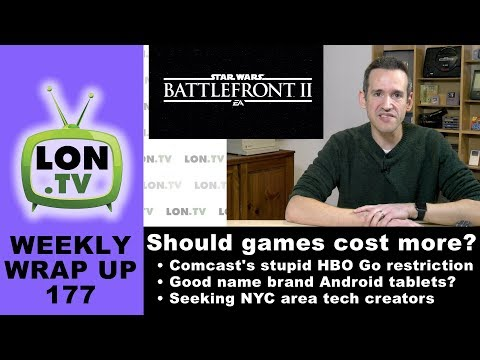 Weekly Wrapup 177: Battlefront II: Should Games Cost More? Comcast's Stupid HBO GO restrictions
