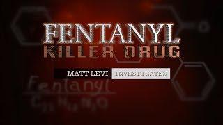 Matt Levi Investigates-I Fentanyl : Killer Drug